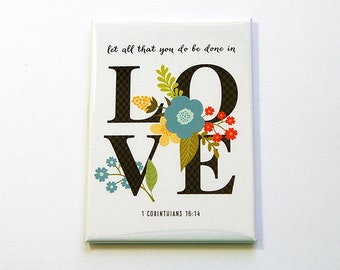 Love Magnet, Kitchen magnet, Wedding Favor, 1 Corinthians 16:14, Large Magnet, ACEO, stocking stuffer, Let all that you do, Love (4926)