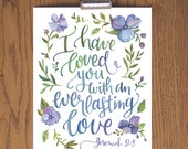 I Have Loved You With an Everlasting Love - Jeremiah 31:3  art print