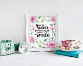 INSTANT DOWNLOAD. 8x10. Wall decor. Inspirational Art. You're never fully dressed without a smile.