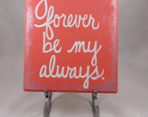 Coral Wedding Decor Forever Be My Always Love Sign - Handpainted Wooden Sign Romantic Quote - Head Table Decor Reception Display Wood Plaque