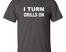 Grilling Gifts 4th Of July Funny Tees Brother Gift Boyfriend Gift Husband Gift Father's Day Grilling I TURN GRILLS ON - Redneck Shirt
