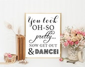 8 x 10 PRINTED Wedding Party Bathroom Restroom Washroom Sign - You Look Oh So Pretty ... Now Get Out There & Dance - Reception Signage