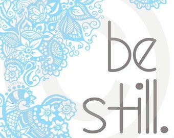 Inspirational Art - Digital Print - Sayings - Quotes - Phrases - Be Still - Wall Art - Home Decor- Digital Download - Lara Kulpa
