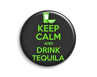 Keep calm - drink tequila - pinback button badge 1.5""