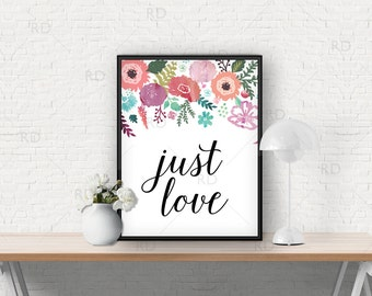 Just love - PRINTABLE wall art / floral wall art / floral printable / love print / colorful print / flowers print / script typography