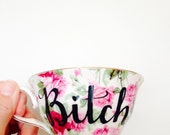 "Floral ""BITCH"" Tea cup & Saucer - NAUGHTY tea cup, funny coffee cup, calligraphy mug"