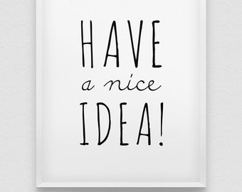 have a nice idea! print // black and white home decor // typographic office decor // workspace decor // good morning poster
