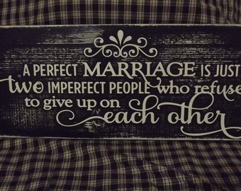 """A Perfect Marriage is Just Two Imperfect People Who Refuse To Give Up On Each Other       Size 7.5"""" X 20"""""""