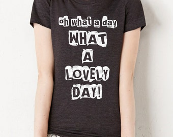 Oh What A Lovely Day FITTED tee t shirt tshirt Mad Max Fury Road Nux