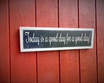 Today is a good day for a good day sign Wood Sign Wooden Sign Inspirational Hand Painted Wall Art 25 x 7