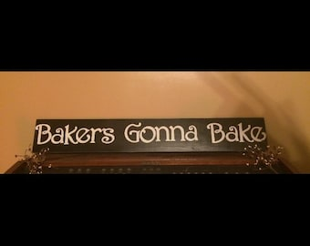 Bakers Gonna Bake sign for your kitchen. Primitive signs. Distressed country signs. Wooden signs. Rustic signs. Signs about baking. kitchen