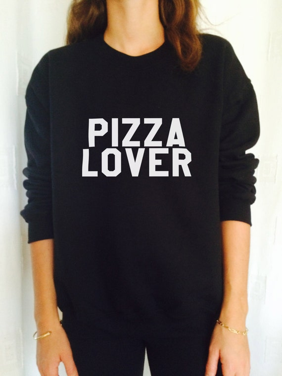 Pizza lover sweatshirt jumper cool fashion gift girls women sweater funny slogan cute teens hipster tumblr