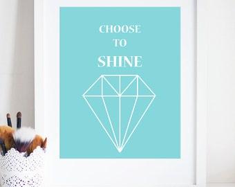 Choose To Shine print, Printable Art, Wall Quote, Typography, Digital Print, Inspirational Quote, Art print, Home Decor INSTANT DOWNLOAD