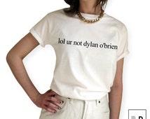 lol ur not dylan o'brien // Unisex T-Shirt // White Black Grey // S M L XL r