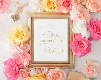 Gold Drink Sign, Trust Me You Can Dance, Vodka Sign, Pink and Gold Wedding Sign, Vintage, Fun Drink Signs - Elegant Vodka Drink Sign 8 x 10