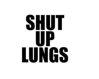 Shut Up Lungs Bike Top Tube Vinyl Die Cut Sticker Decal