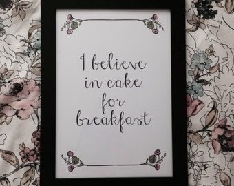 I Believe In Cake For Breakfast - Framed A4 Typography Print - Food Dessert Lover, Kitchen Dining Room