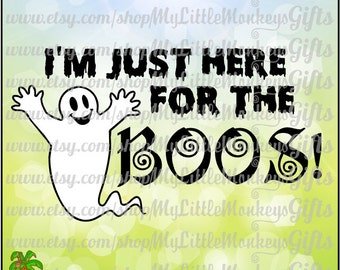 I'm Just Here for the Boos! Quote Halloween Design Scrapbooking Digital File Jpeg Png SVG EPS DXF Formats Instant Download