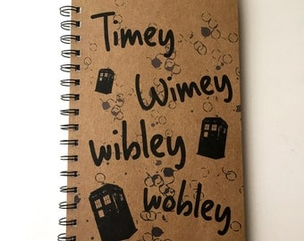 Dr Who, Timey Wimey, Wibley Wobley,  Dr Who Notebook, Dr Who Journal, Notebook, Journal, gift, Dr Who Quote, Fandom, Sketchbook, Dr Who Gift