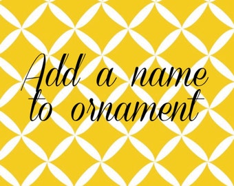 Add a name to any ornament for 1.00