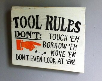 TOOL RULES.. Don't Touch, Borrow, Move em Don't even look at them. Wood Signs, Man Cave Signs, Garage Signs, Gifts for Dads