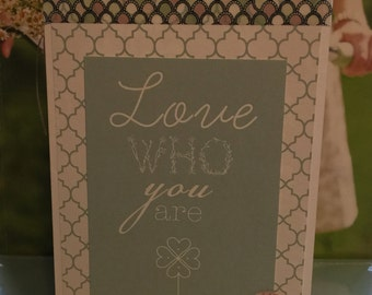 Love who you are Greeting Card