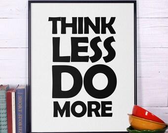 Think Less Do More, Inspirational Quotes, motivational quotes, typography, motivation poster, wall art, home decor, wall decor