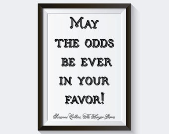Buy 1 Get 1 Free. May the odds be ever in your favor! Quote The Hunger Games. Suzanne Collins Quote. Printable Quote.