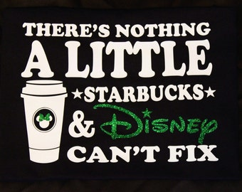There's nothing a little Starbucks & Disney can't fix (Glitter) T-shirt
