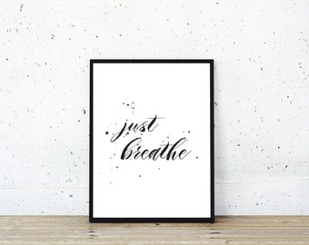 Just Breathe Quote, Digital Print, Just Breathe Prine, Quote Print, Inspiration Quote