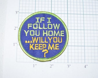 If I Follow You Home Will You Keep Me - Funny Flirty Pick-up Line Conversation Starter Stray Pet Dog Cat Iron-On Vintage Patch e4