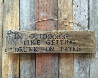 Funny drunk on patios wood sign, outdoorsy wood sign, rustic wood sign, outdoor decor, patio decor, outdoor sign, drinking sign, rustic sign