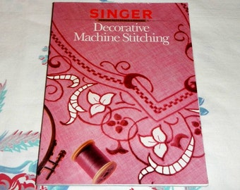 Decorative Machine Stitching by Singer Sewing Reference Library Vintage Book 1990