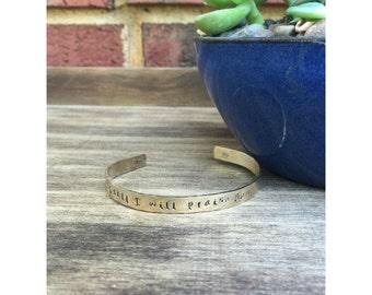 "Still I will praise you | Christian Jewelry | Cuff Bracelet Personalized Jewelry Hand Stamped 1/4"" Brass Organic Smooth"