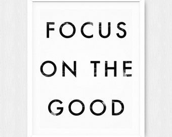 Focus On The Good Poster - Motivational Quote Print Inspirational Saying Typographic Minimalist Digital Download Black & White Design Text
