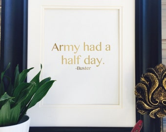 Quote Army Had A Half Day, Bester Quote, Wall Art, Arrested Development Gold Foil Print