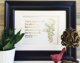 Mad Hatter Have I Gone Mad, Alice in Wonderland Quote Gold Wall Art, Gold Foil Print, Storybook Print