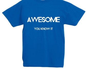 Kids 'Awesome You Know It' T-Shirt / Childrens Cheeky Slogan T Shirt in Black, Grey, Pink, Blue, Yellow / Ages: 3-4, 5-6, 7-8, 9-11, 12-13