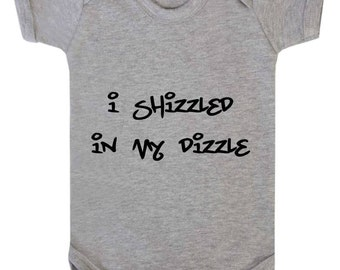 Baby Bodysuit Babygrow Vest  I Shizzled In My Dizzle Funny Gangster Graffiti Baby One Piece