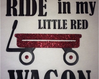 You can't ride in my little red wagon onesie/ shirt