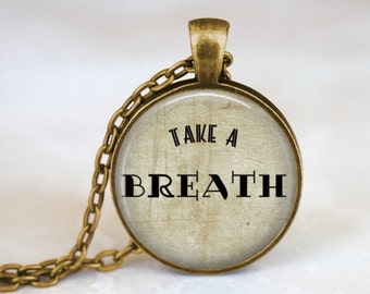 Inspirational Quote Necklace • Take A Breath Quote • Inspirational Jewelry