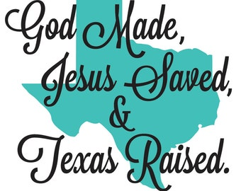 God Made, Jesus Save, & Texas Raised Vinyl Decal - 2 Colors
