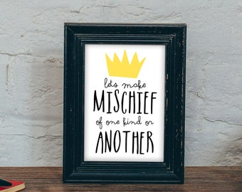 Lets Make Mischief of One Kid or Another Digital Download Printable Sign for outdoor woodland where the wild things are nursery
