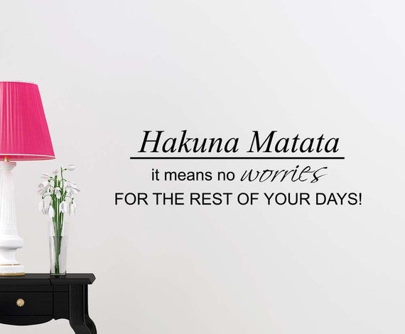 Hakunna Matata it means no worries for the rest of your days