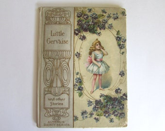 Vintage Book, 1900, Little Gervaise and other Stories by Crompton, Molesworth and Green, Altemus Dainty series, childrens book, antique
