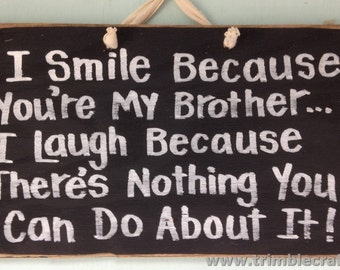 Smile because you're my BROTHER laugh because nothing you can do about it sign wood handmade Trimble Crafts made in USA