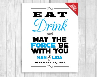 Eat Drink and May the Force Be With You 8x10 Printable Wedding Sign - Personalized with Bride & Groom's Names and Wedding Date
