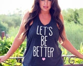 Let's Be Better/ Feminine Cut Muscle Tank/ Flowy Muscle Tank/ Made in the USA/ Lounge and Workout Tank