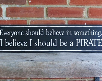 Be a Pirate Sign Everyone Should Believe in Something Beach Nautical Coastal Decor