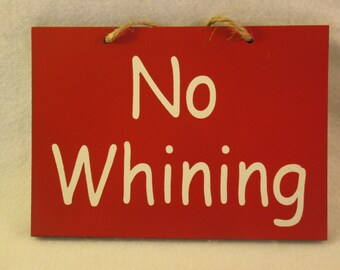 No Whining wooden sign